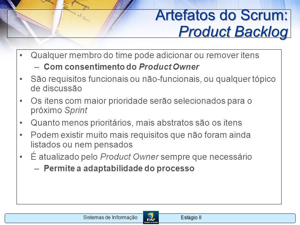 Estágio II Sistemas de Informação Artefatos do Scrum: Product Backlog Qualquer membro do time pode adicionar ou remover itens –Com consentimento do Pr