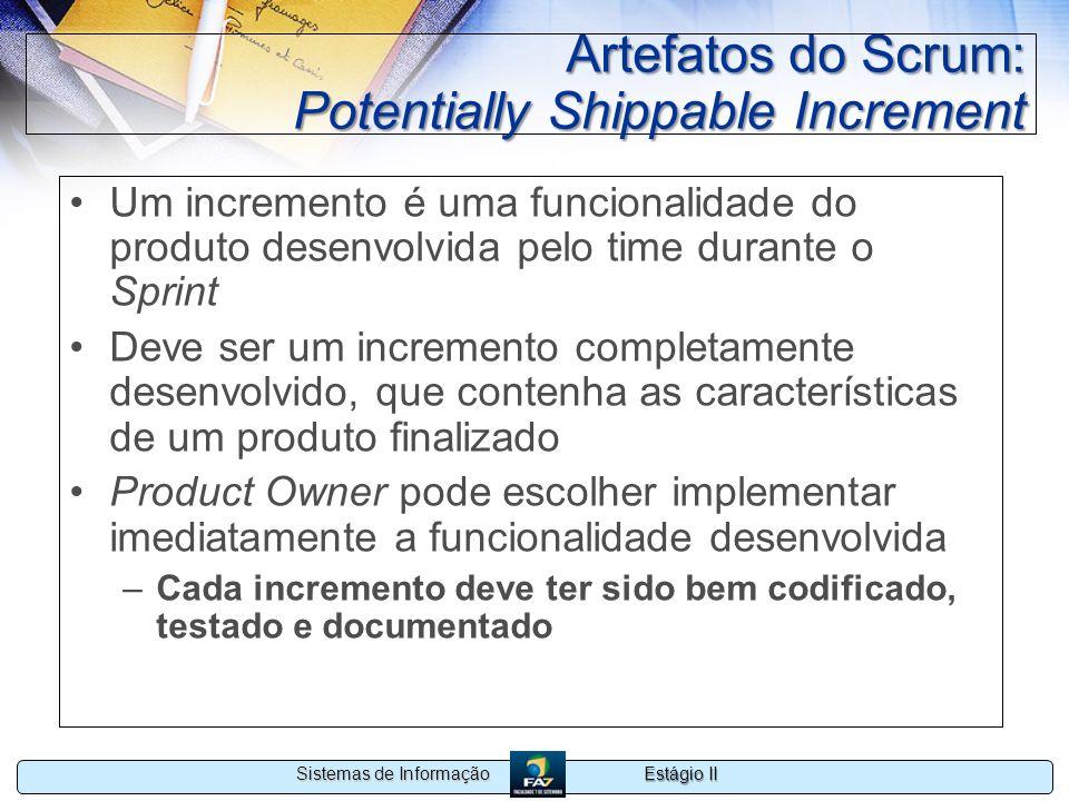 Estágio II Sistemas de Informação Artefatos do Scrum: Potentially Shippable Increment Um incremento é uma funcionalidade do produto desenvolvida pelo