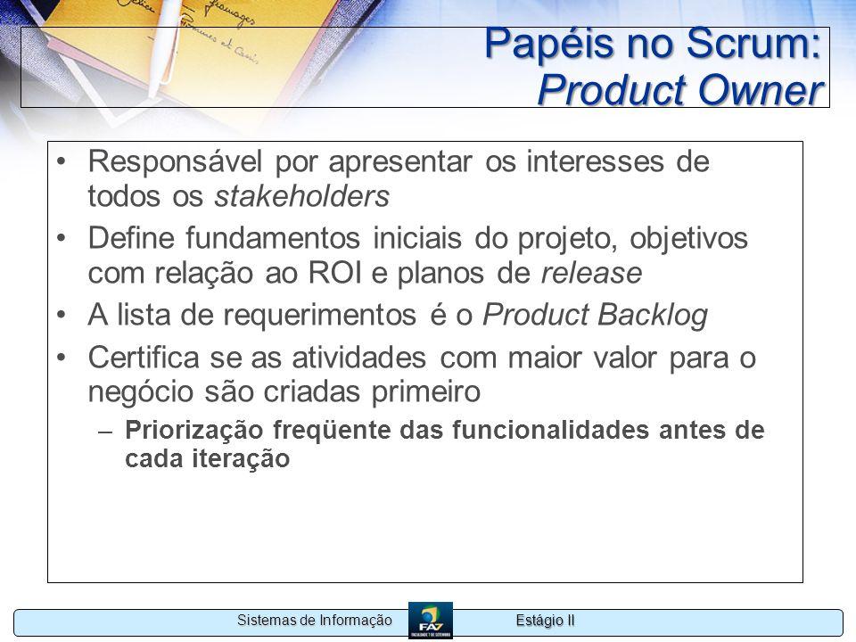 Estágio II Sistemas de Informação Papéis no Scrum: Product Owner Responsável por apresentar os interesses de todos os stakeholders Define fundamentos
