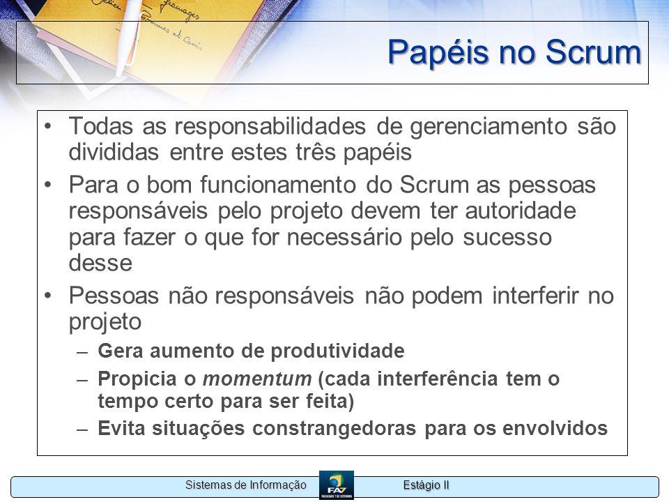 Estágio II Sistemas de Informação Papéis no Scrum Todas as responsabilidades de gerenciamento são divididas entre estes três papéis Para o bom funcion