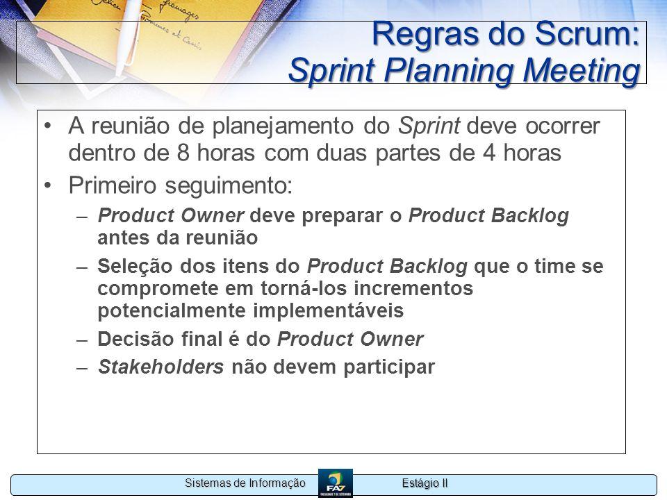 Estágio II Sistemas de Informação Regras do Scrum: Sprint Planning Meeting A reunião de planejamento do Sprint deve ocorrer dentro de 8 horas com duas