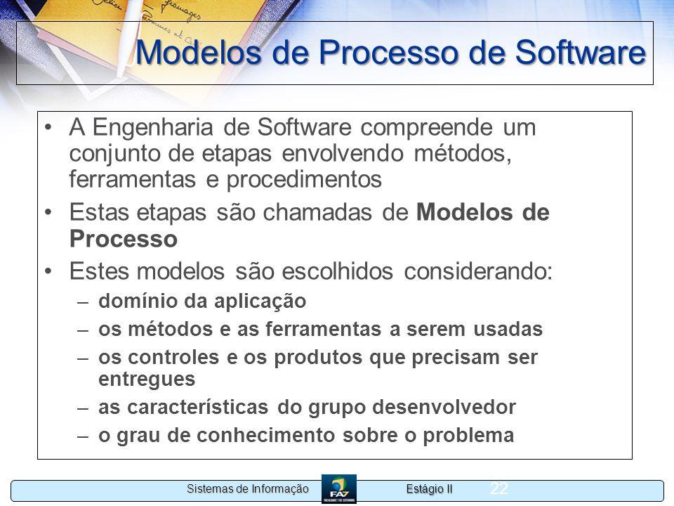 Estágio II Sistemas de Informação 22 Modelos de Processo de Software A Engenharia de Software compreende um conjunto de etapas envolvendo métodos, fer