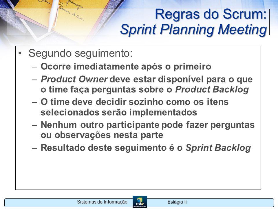 Estágio II Sistemas de Informação Regras do Scrum: Sprint Planning Meeting Segundo seguimento: –Ocorre imediatamente após o primeiro –Product Owner de