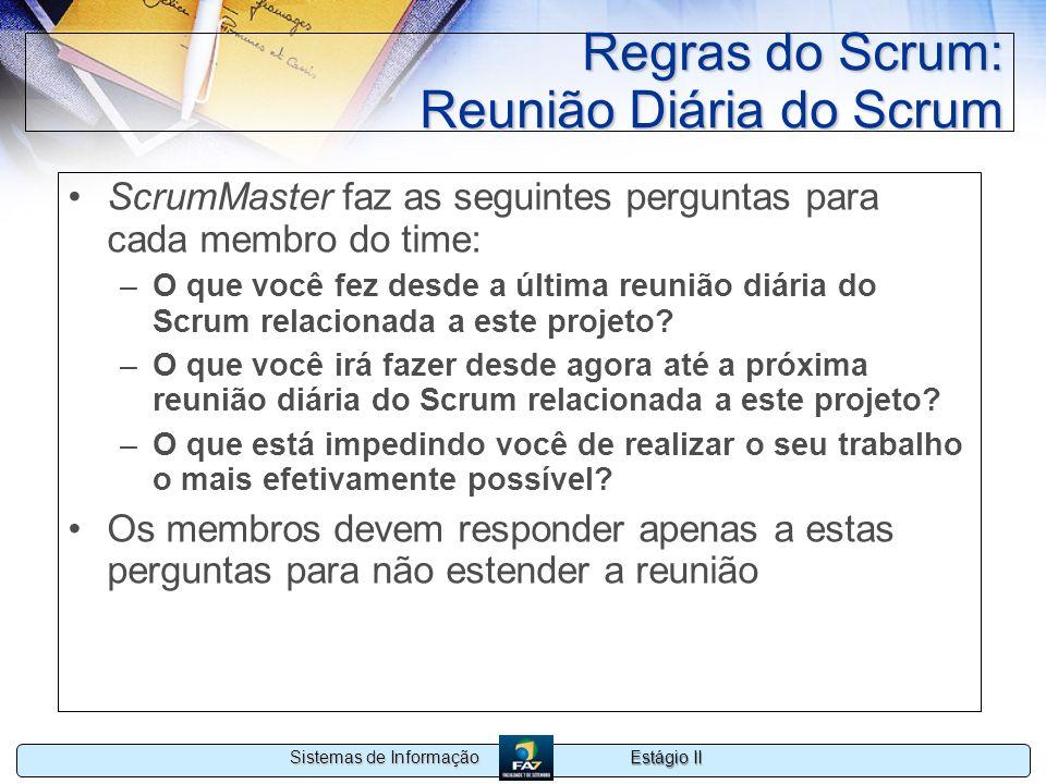 Estágio II Sistemas de Informação Regras do Scrum: Reunião Diária do Scrum ScrumMaster faz as seguintes perguntas para cada membro do time: –O que voc