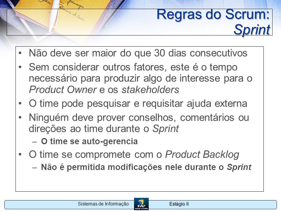 Estágio II Sistemas de Informação Regras do Scrum: Sprint Não deve ser maior do que 30 dias consecutivos Sem considerar outros fatores, este é o tempo