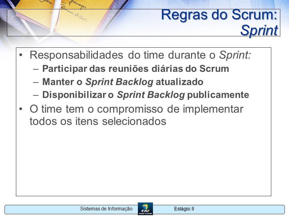 Estágio II Sistemas de Informação Regras do Scrum: Sprint Responsabilidades do time durante o Sprint: –Participar das reuniões diárias do Scrum –Mante