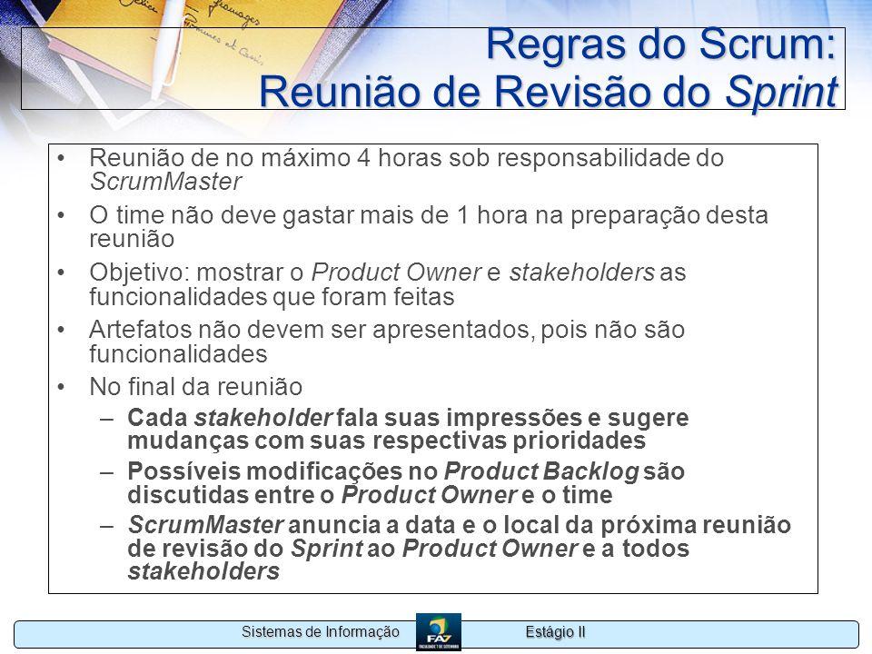 Estágio II Sistemas de Informação Regras do Scrum: Reunião de Revisão do Sprint Reunião de no máximo 4 horas sob responsabilidade do ScrumMaster O tim