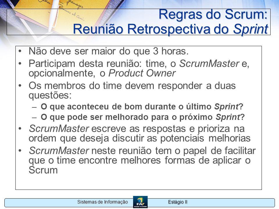 Estágio II Sistemas de Informação Regras do Scrum: Reunião Retrospectiva do Sprint Não deve ser maior do que 3 horas. Participam desta reunião: time,