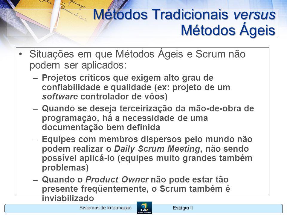 Estágio II Sistemas de Informação Métodos Tradicionais versus Métodos Ágeis Situações em que Métodos Ágeis e Scrum não podem ser aplicados: –Projetos
