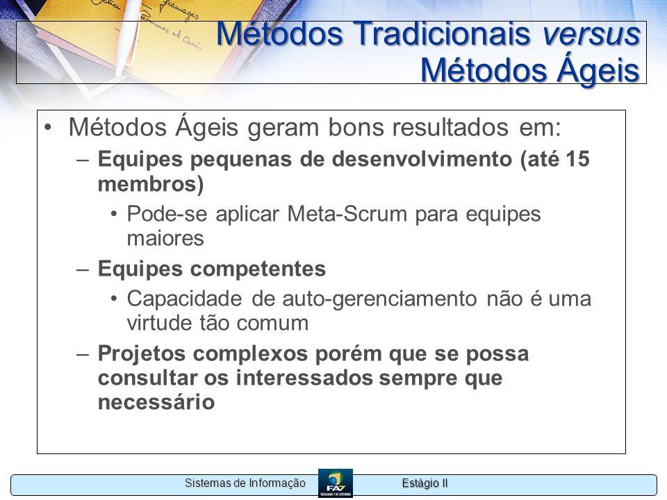 Estágio II Sistemas de Informação Métodos Tradicionais versus Métodos Ágeis Métodos Ágeis geram bons resultados em: –Equipes pequenas de desenvolvimen