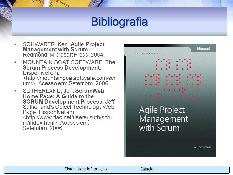 Estágio II Sistemas de Informação Bibliografia SCHWABER, Ken. Agile Project Management with Scrum. Redmond: Microsoft Press, 2004. MOUNTAIN GOAT SOFTW