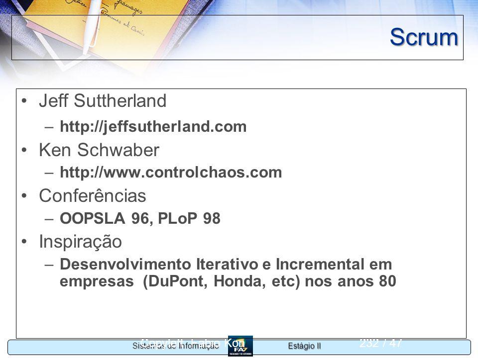 Estágio II Sistemas de Informação Copyleft Fabio Kon232 / 47 Scrum Jeff Suttherland –http://jeffsutherland.com Ken Schwaber –http://www.controlchaos.c