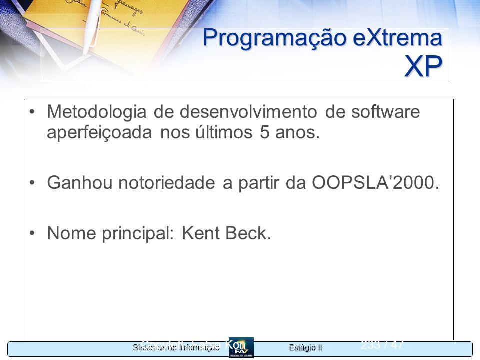 Estágio II Sistemas de Informação Copyleft Fabio Kon233 / 47 Programação eXtrema XP Metodologia de desenvolvimento de software aperfeiçoada nos último
