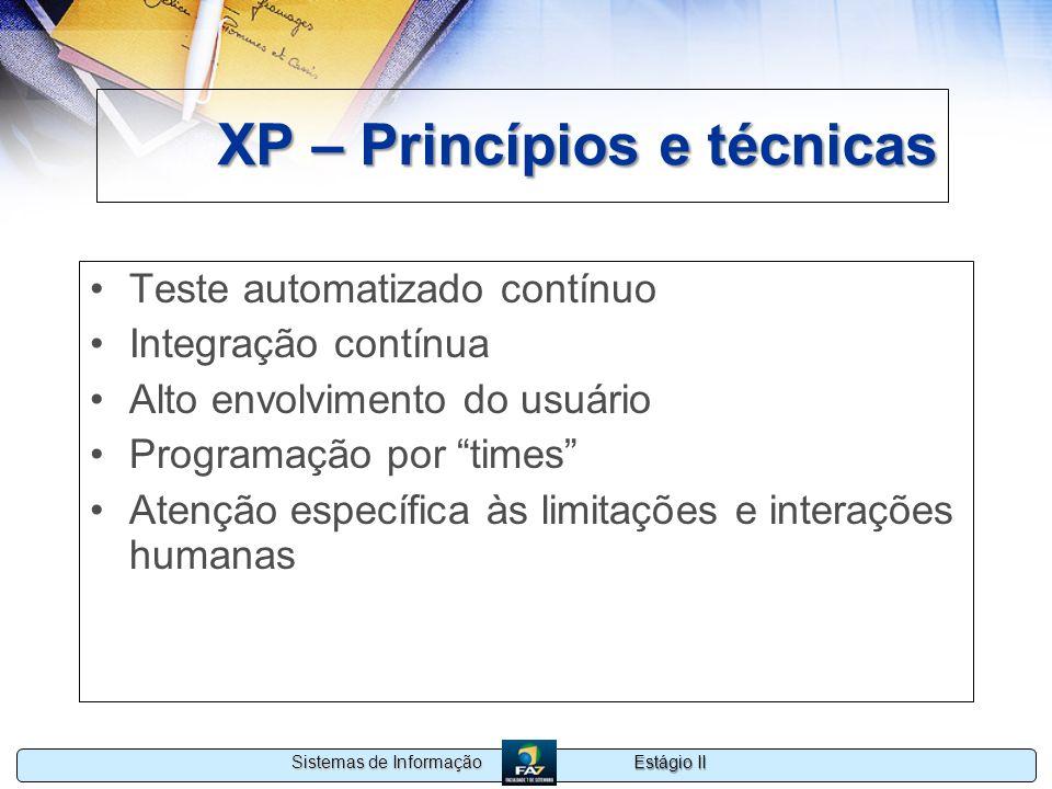 Estágio II Sistemas de Informação XP – Princípios e técnicas Teste automatizado contínuo Integração contínua Alto envolvimento do usuário Programação