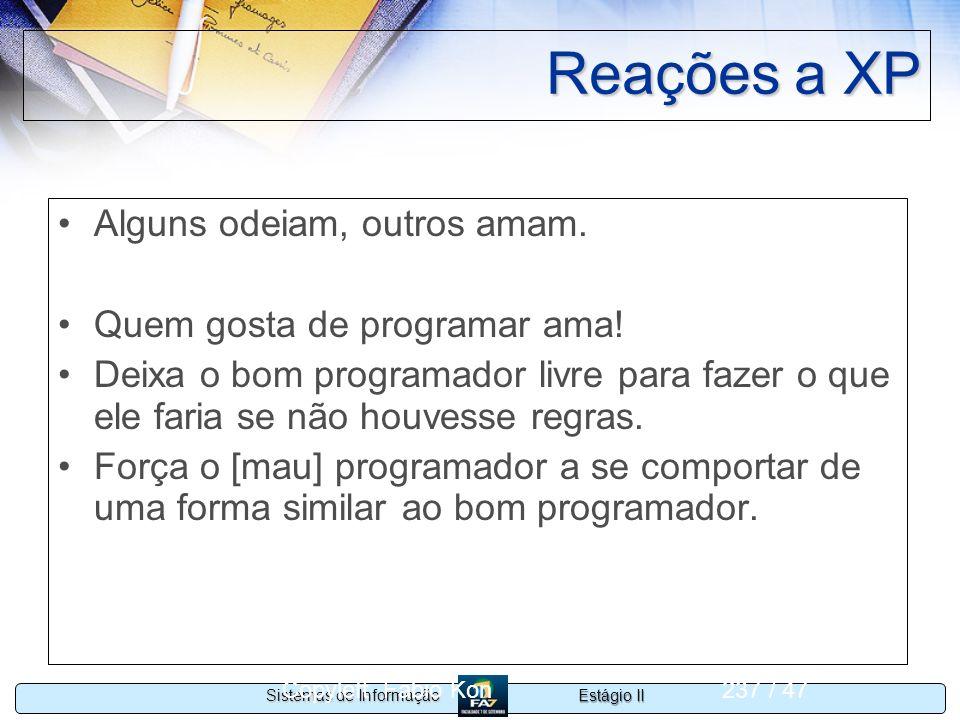 Estágio II Sistemas de Informação Copyleft Fabio Kon237 / 47 Reações a XP Alguns odeiam, outros amam. Quem gosta de programar ama! Deixa o bom program