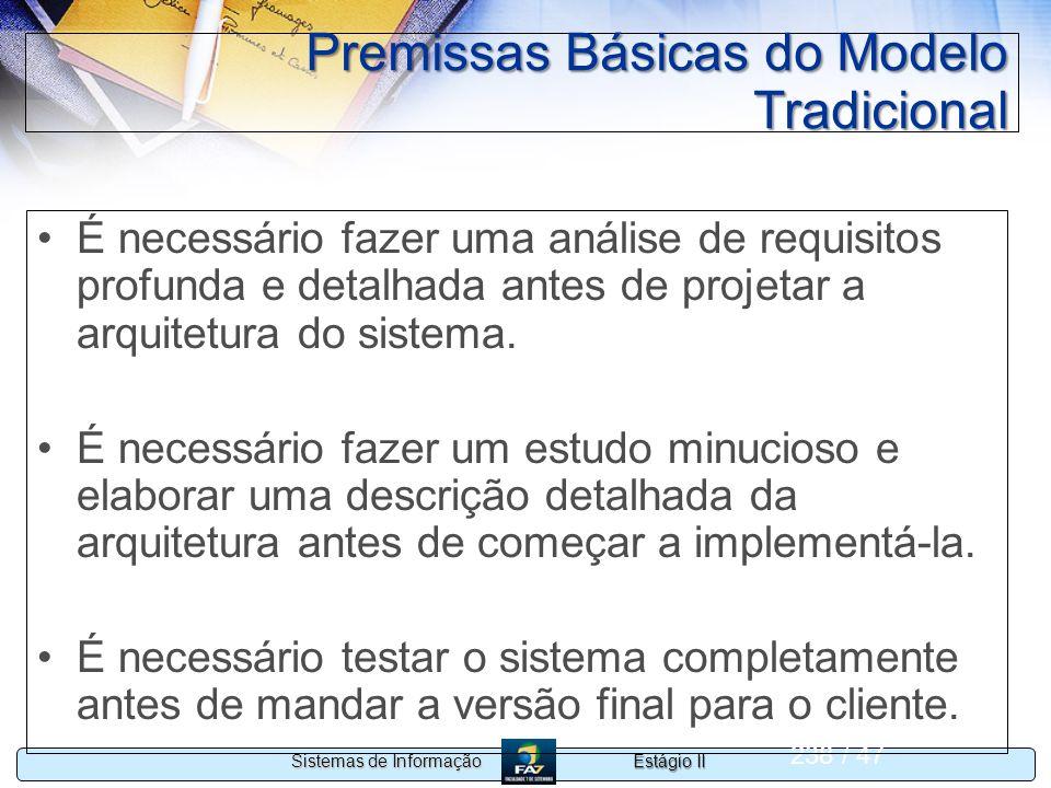 Estágio II Sistemas de Informação 238 / 47 Premissas Básicas do Modelo Tradicional É necessário fazer uma análise de requisitos profunda e detalhada a