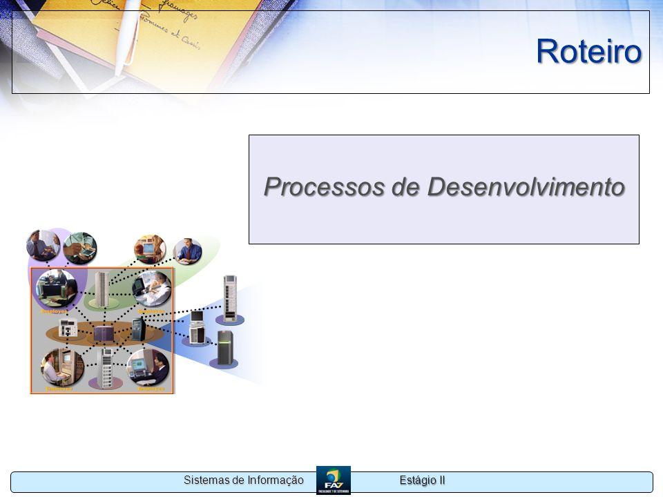 Estágio II Sistemas de Informação Roteiro Processos de Desenvolvimento