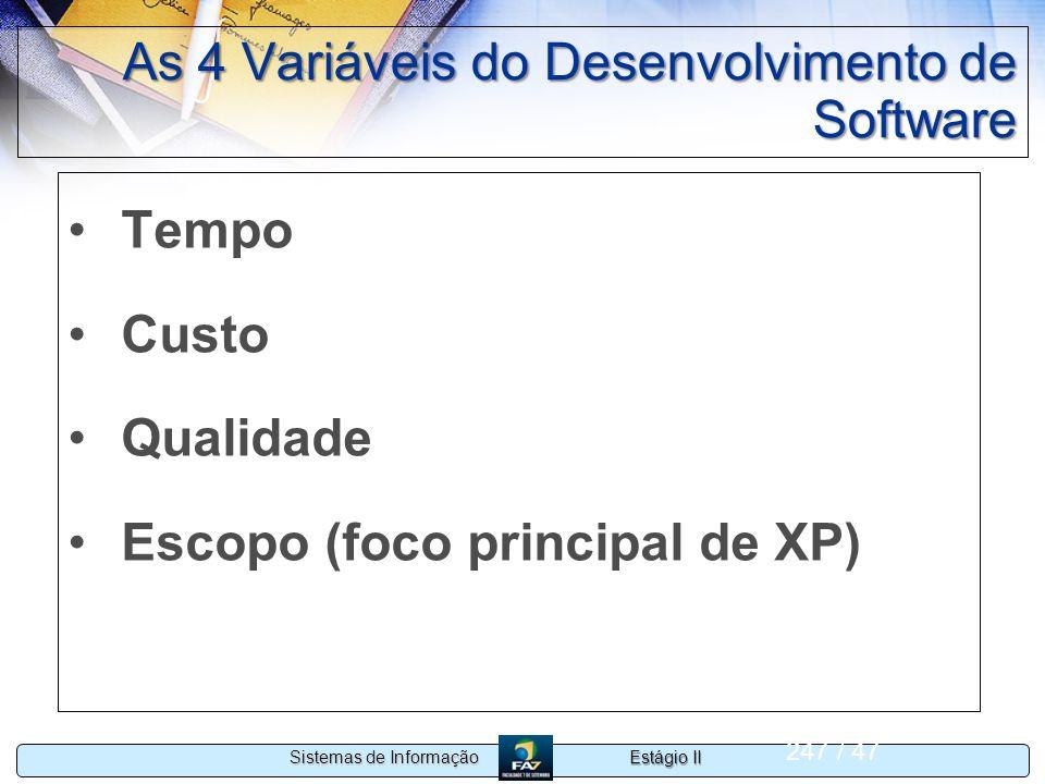 Estágio II Sistemas de Informação 247 / 47 As 4 Variáveis do Desenvolvimento de Software Tempo Custo Qualidade Escopo (foco principal de XP)