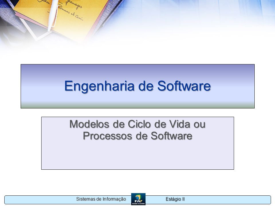 Estágio II Sistemas de Informação Engenharia de Software Modelos de Ciclo de Vida ou Processos de Software