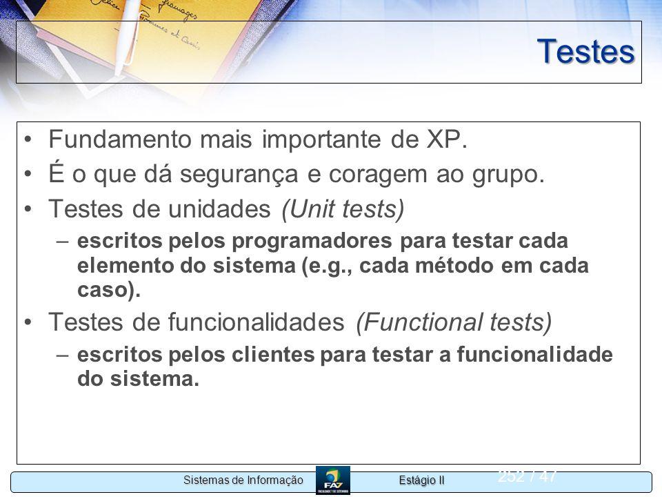 Estágio II Sistemas de Informação 252 / 47 Testes Fundamento mais importante de XP. É o que dá segurança e coragem ao grupo. Testes de unidades (Unit
