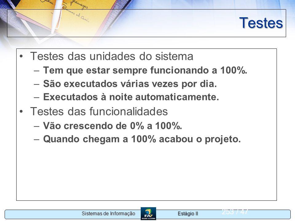 Estágio II Sistemas de Informação 253 / 47 Testes Testes das unidades do sistema –Tem que estar sempre funcionando a 100%. –São executados várias veze