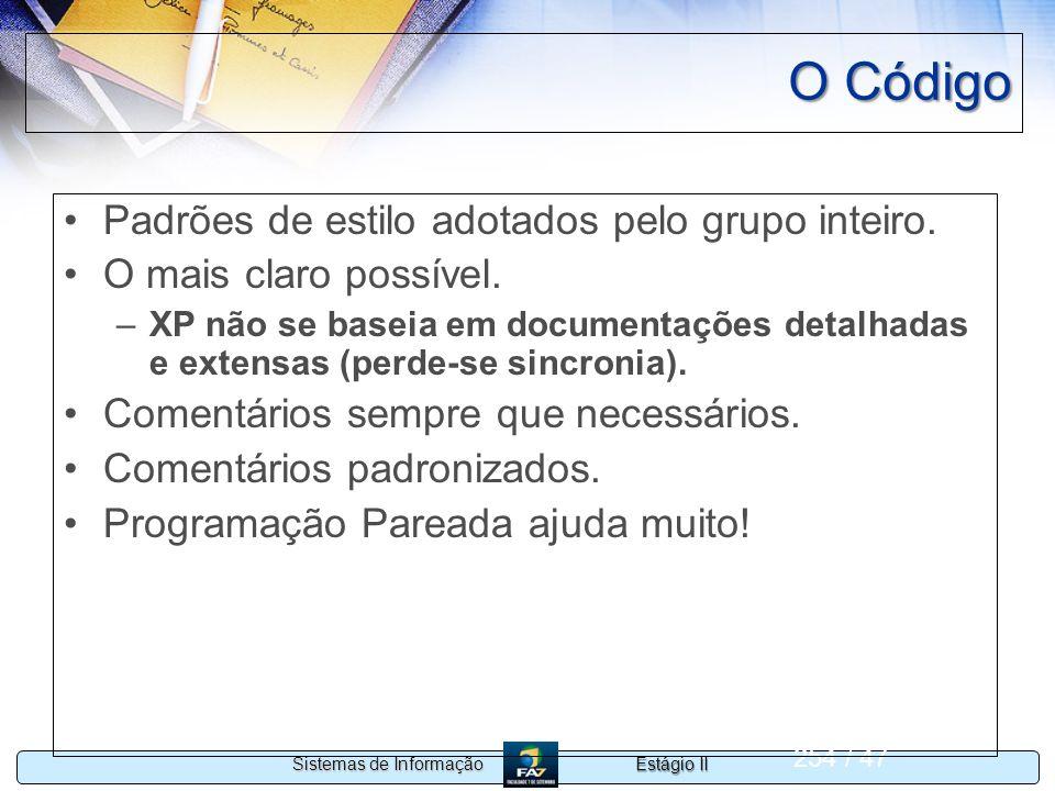 Estágio II Sistemas de Informação 254 / 47 O Código Padrões de estilo adotados pelo grupo inteiro. O mais claro possível. –XP não se baseia em documen