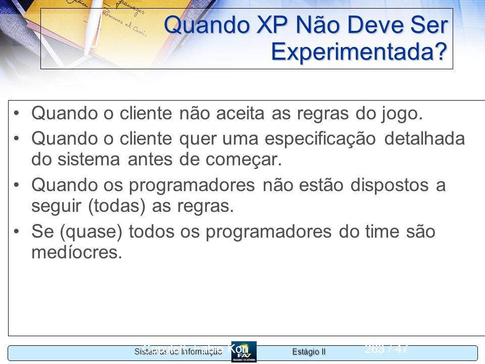 Estágio II Sistemas de Informação Copyleft Fabio Kon263 / 47 Quando XP Não Deve Ser Experimentada? Quando o cliente não aceita as regras do jogo. Quan