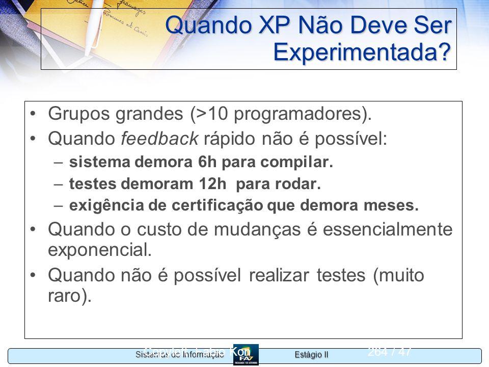 Estágio II Sistemas de Informação Copyleft Fabio Kon264 / 47 Quando XP Não Deve Ser Experimentada? Grupos grandes (>10 programadores). Quando feedback