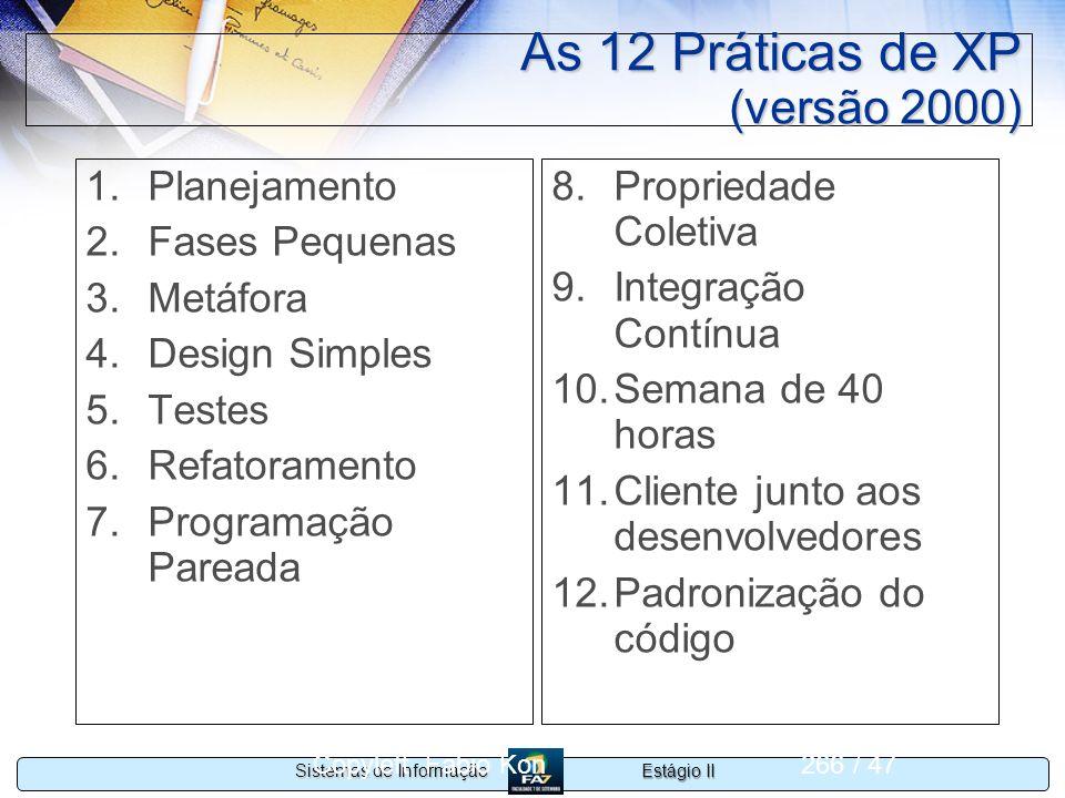 Estágio II Sistemas de Informação Copyleft Fabio Kon266 / 47 As 12 Práticas de XP (versão 2000) 1.Planejamento 2.Fases Pequenas 3.Metáfora 4.Design Si