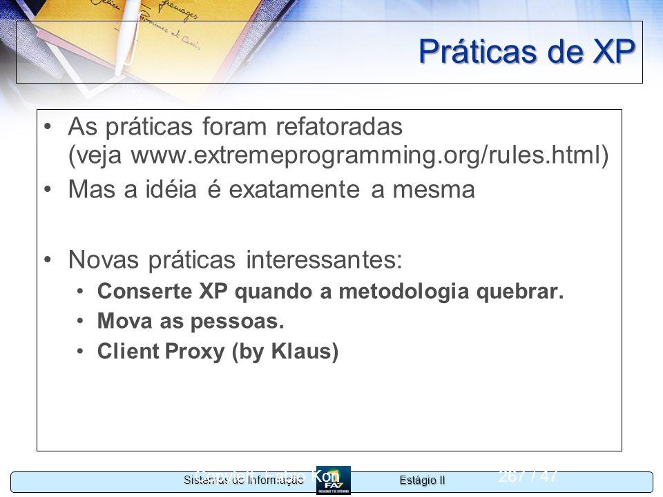 Estágio II Sistemas de Informação Copyleft Fabio Kon267 / 47 Práticas de XP As práticas foram refatoradas (veja www.extremeprogramming.org/rules.html)