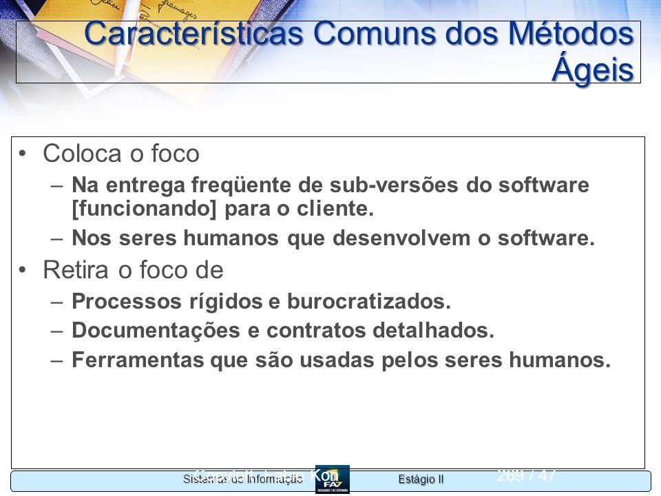 Estágio II Sistemas de Informação Copyleft Fabio Kon269 / 47 Características Comuns dos Métodos Ágeis Coloca o foco –Na entrega freqüente de sub-versõ