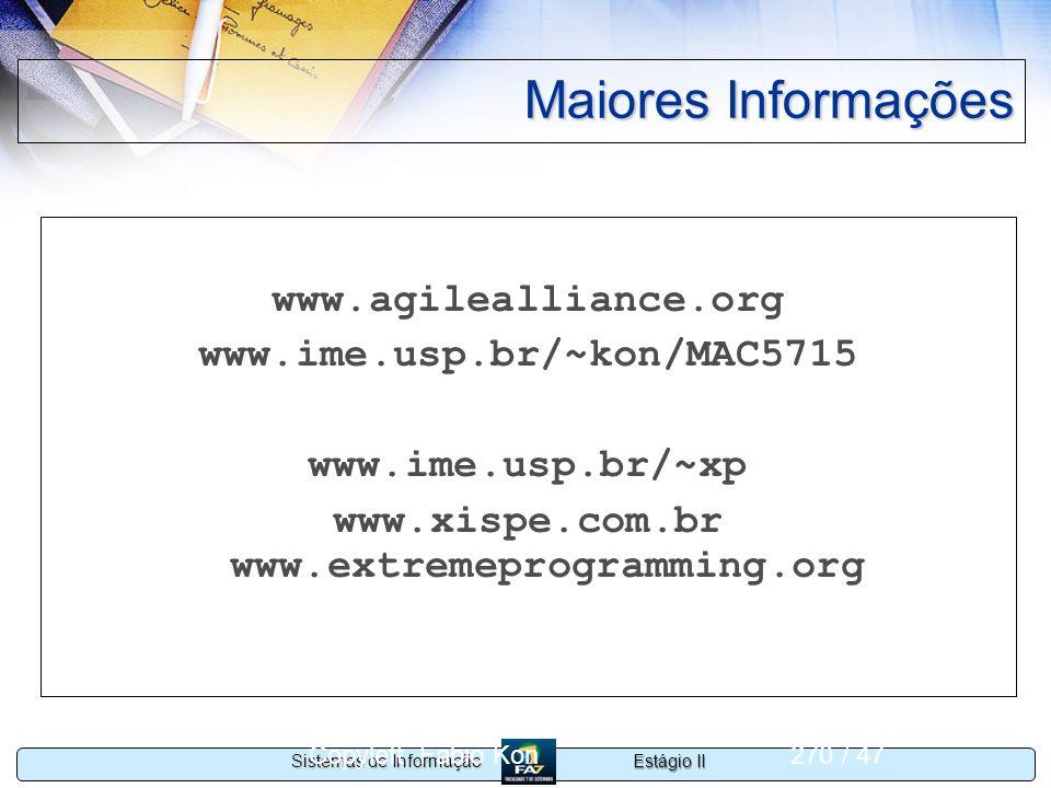 Estágio II Sistemas de Informação Copyleft Fabio Kon270 / 47 Maiores Informações www.agilealliance.org www.ime.usp.br/~kon/MAC5715 www.ime.usp.br/~xp