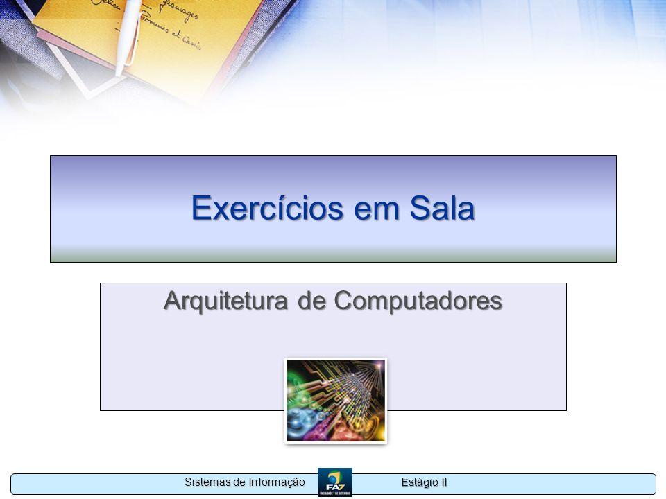 Estágio II Sistemas de Informação Exercícios em Sala Arquitetura de Computadores