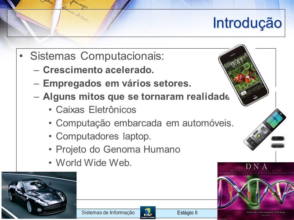 Estágio II Sistemas de Informação Introdução Sistemas Computacionais: –Crescimento acelerado. –Empregados em vários setores. –Alguns mitos que se torn