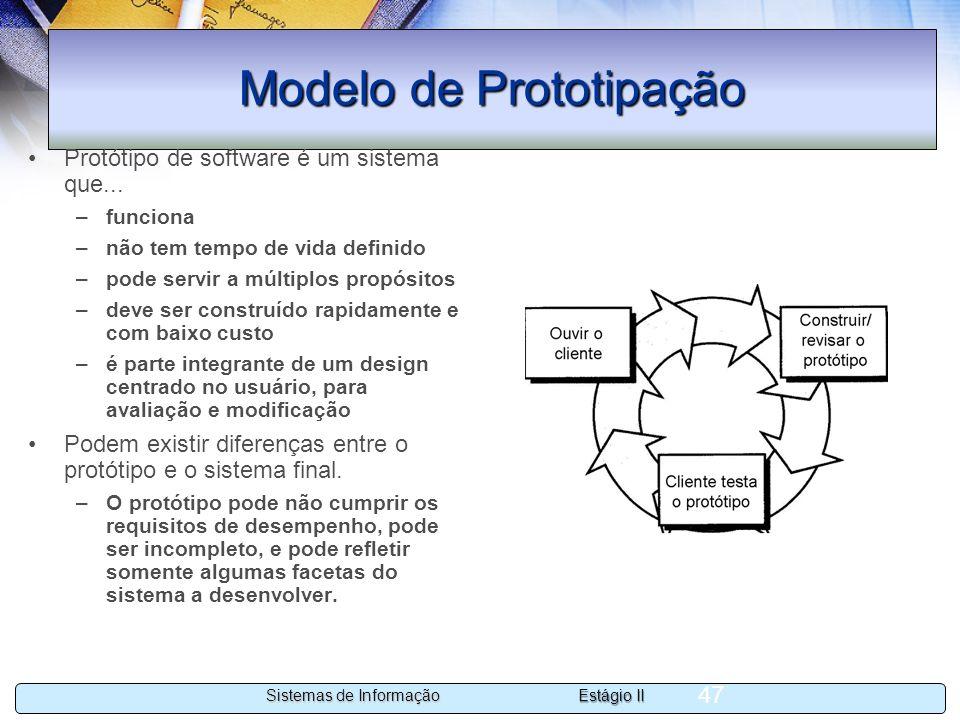 Estágio II Sistemas de Informação 47 Modelo de Prototipação Protótipo de software é um sistema que... –funciona –não tem tempo de vida definido –pode