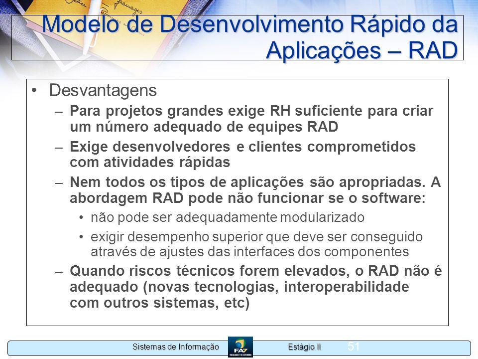 Estágio II Sistemas de Informação 51 Modelo de Desenvolvimento Rápido da Aplicações – RAD Desvantagens –Para projetos grandes exige RH suficiente para
