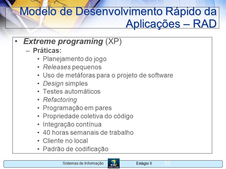 Estágio II Sistemas de Informação 53 Modelo de Desenvolvimento Rápido da Aplicações – RAD Extreme programing (XP) –Práticas: Planejamento do jogo Rele