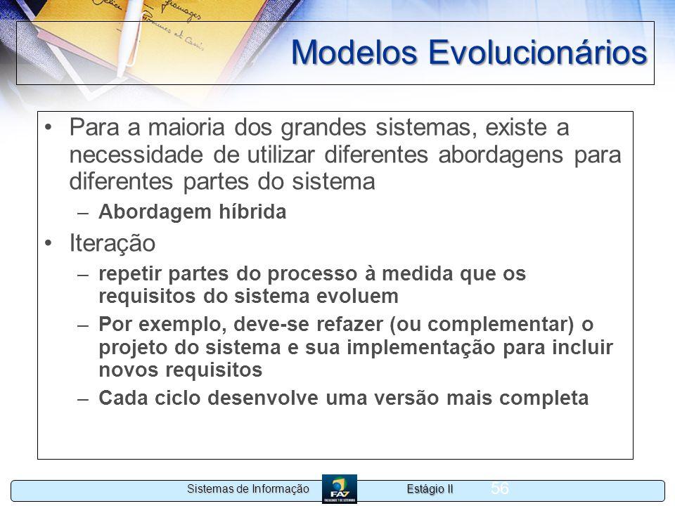 Estágio II Sistemas de Informação 56 Modelos Evolucionários Para a maioria dos grandes sistemas, existe a necessidade de utilizar diferentes abordagen