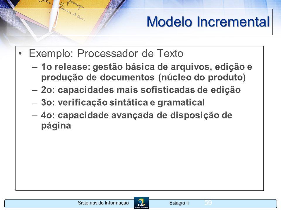 Estágio II Sistemas de Informação 59 Modelo Incremental Exemplo: Processador de Texto –1o release: gestão básica de arquivos, edição e produção de doc