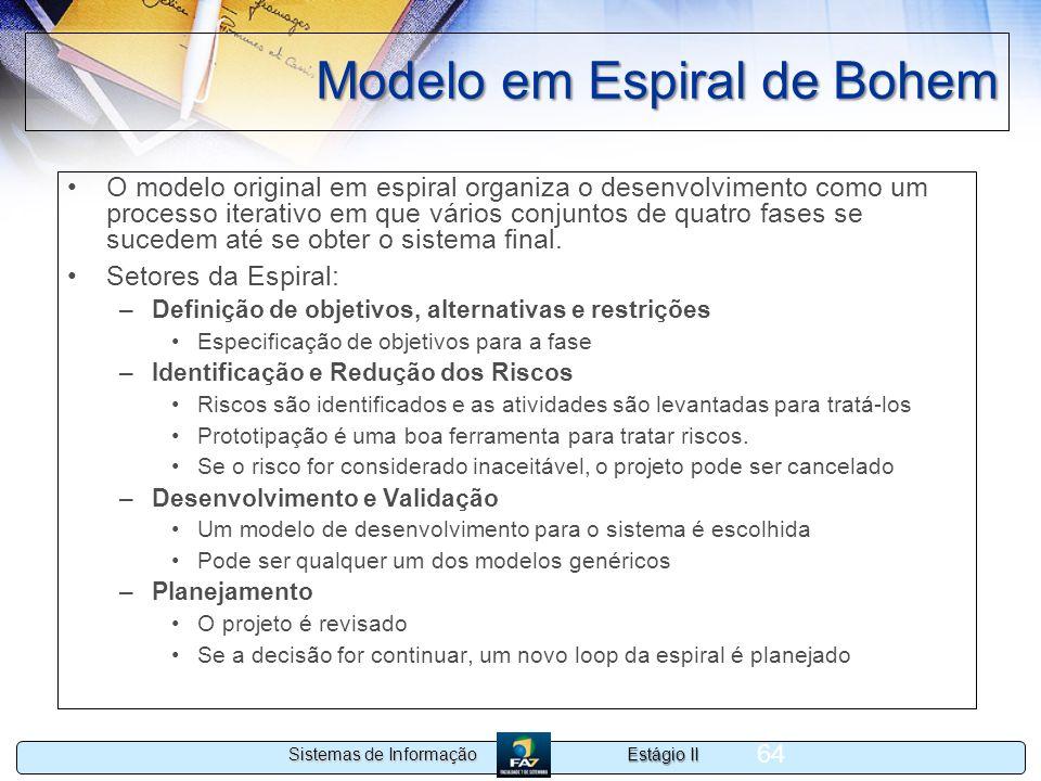 Estágio II Sistemas de Informação 64 Modelo em Espiral de Bohem O modelo original em espiral organiza o desenvolvimento como um processo iterativo em