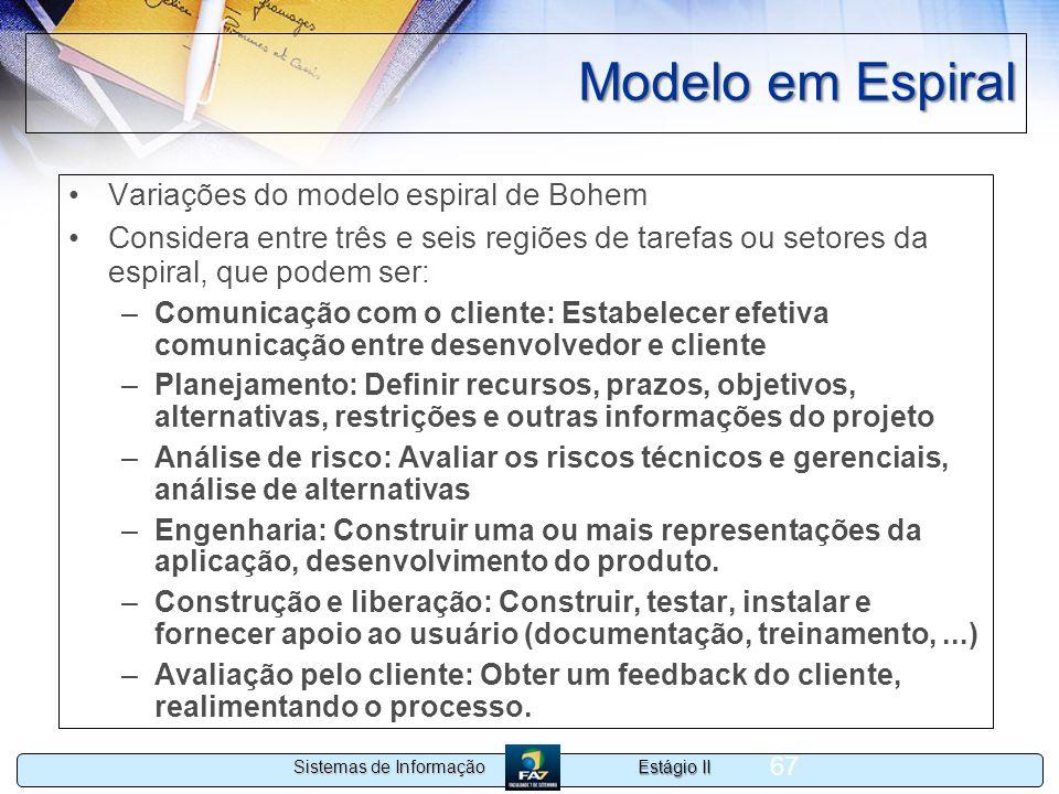 Estágio II Sistemas de Informação 67 Modelo em Espiral Variações do modelo espiral de Bohem Considera entre três e seis regiões de tarefas ou setores