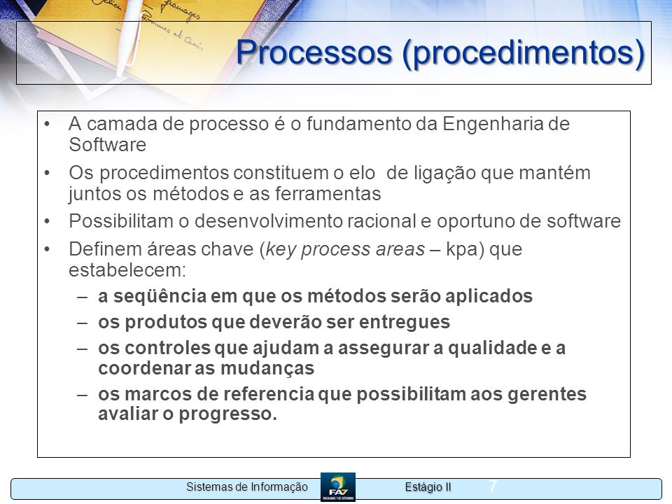 Estágio II Sistemas de Informação 7 Processos (procedimentos) A camada de processo é o fundamento da Engenharia de Software Os procedimentos constitue