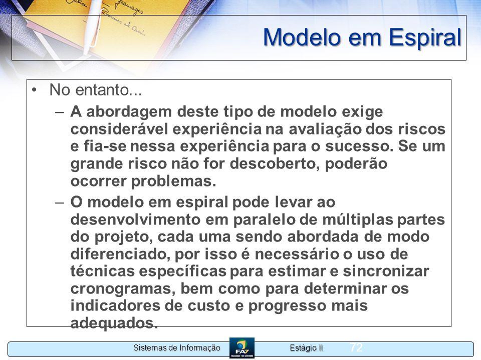 Estágio II Sistemas de Informação 72 Modelo em Espiral No entanto... –A abordagem deste tipo de modelo exige considerável experiência na avaliação dos