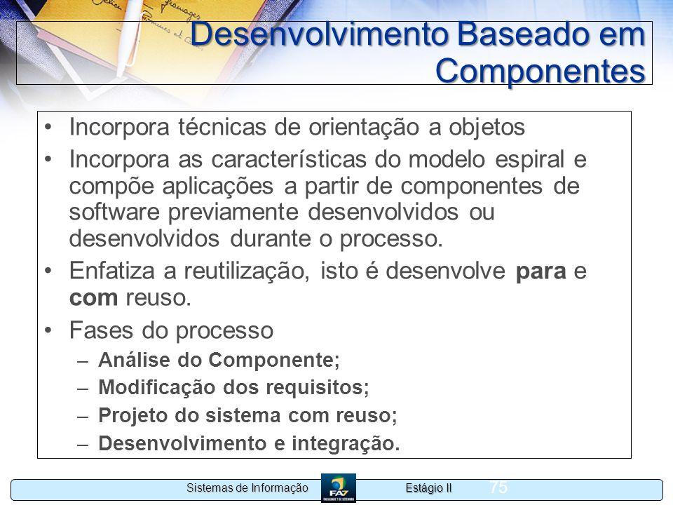 Estágio II Sistemas de Informação 75 Desenvolvimento Baseado em Componentes Incorpora técnicas de orientação a objetos Incorpora as características do