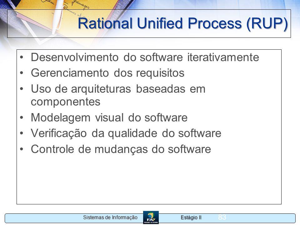 Estágio II Sistemas de Informação 83 Rational Unified Process (RUP) Desenvolvimento do software iterativamente Gerenciamento dos requisitos Uso de arq