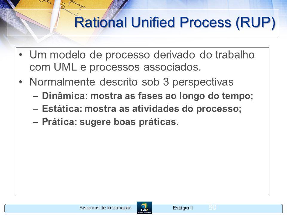 Estágio II Sistemas de Informação 90 Rational Unified Process (RUP) Um modelo de processo derivado do trabalho com UML e processos associados. Normalm