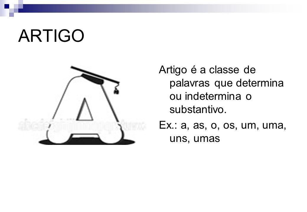 ARTIGO Artigo é a classe de palavras que determina ou indetermina o substantivo. Ex.: a, as, o, os, um, uma, uns, umas