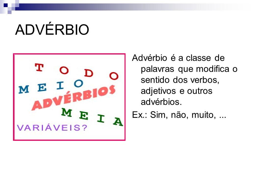 ADVÉRBIO Advérbio é a classe de palavras que modifica o sentido dos verbos, adjetivos e outros advérbios. Ex.: Sim, não, muito,...