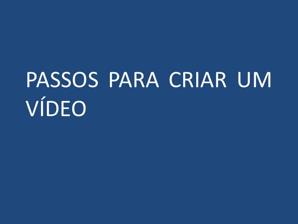 PASSOS PARA CRIAR UM VÍDEO