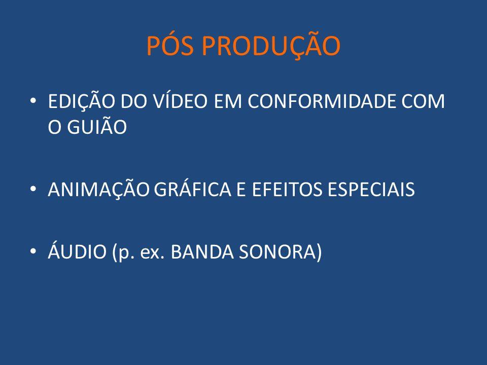 PÓS PRODUÇÃO EDIÇÃO DO VÍDEO EM CONFORMIDADE COM O GUIÃO ANIMAÇÃO GRÁFICA E EFEITOS ESPECIAIS ÁUDIO (p.